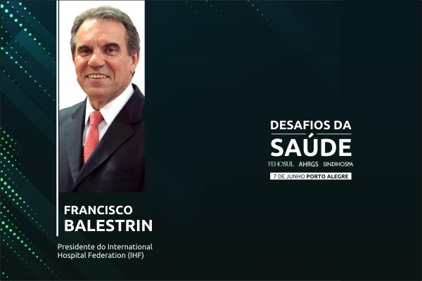 Os desafios do futurodo hospitalserão tema da palestra de Francisco Balestrin no Seminários de Gestão