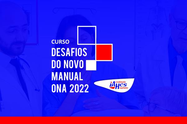 IAHCSAcreditação promove ocurso DesafiosdoNovo Manual ONA 2022